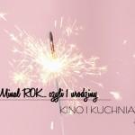 Pierwszy rok bloga Kino i Kuchnia